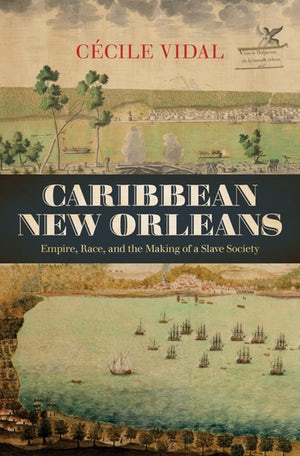 Caribbean New Orleans : Empire, Race, and the Making of a Slave Society